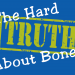 The Hard Truth about Bones